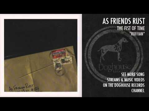 "As Friends Rust - ""Ruffian"""