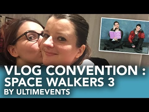 Vlog convention : SPACE WALKERS 3 by UltimEvents