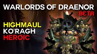 Ko'ragh Heroic - Highmaul - Warlords of Draenor Beta Raid Test