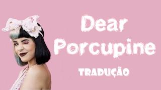Dear Porcupine - Melanie Martinez | Tradução