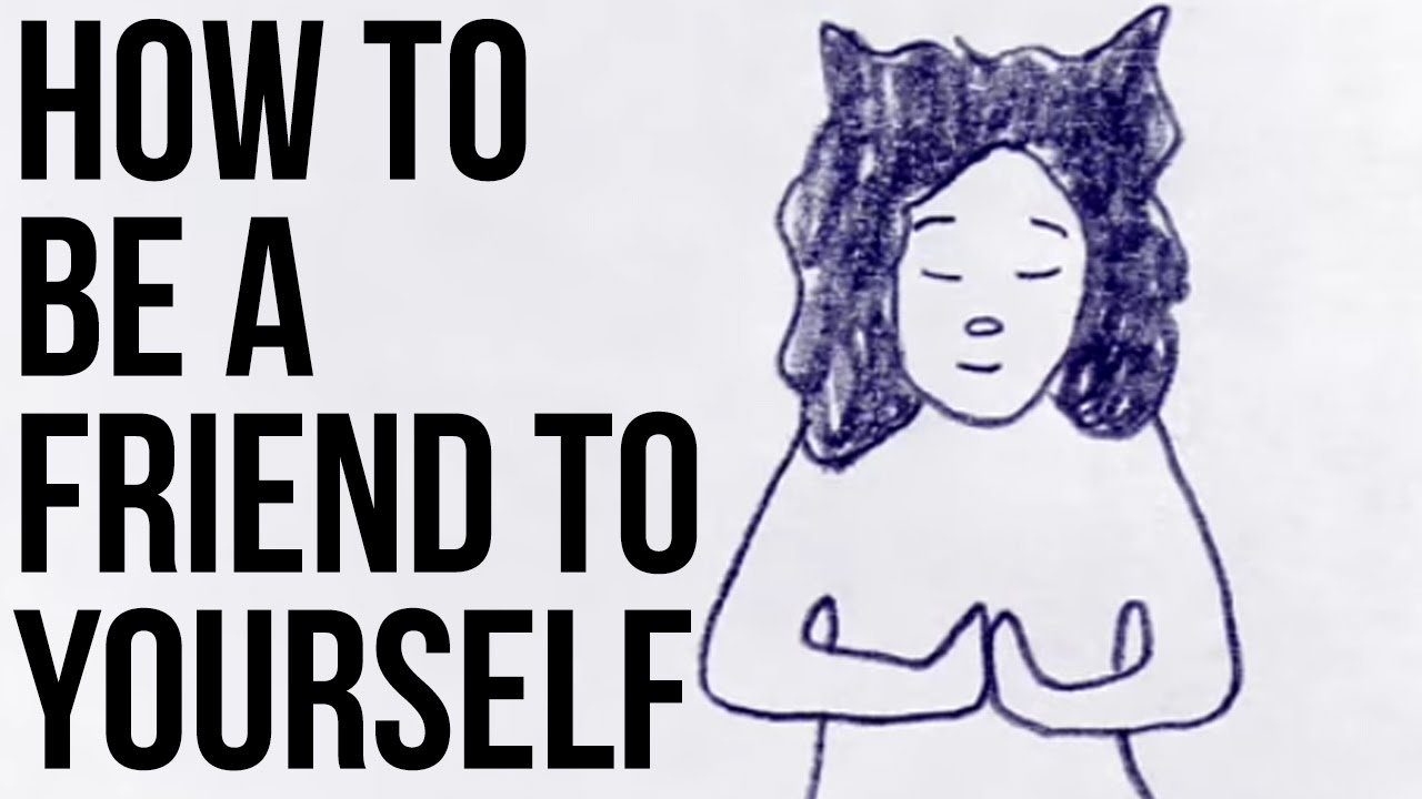 Learning to be a Better Friend to Yourself