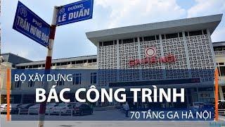 Bộ xây dựng bác công trình 70 tầng ga Hà Nội | VTC1
