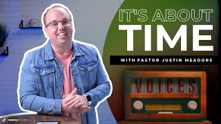 VOICES: It's About Time | Justin Meadors - Simple Church Online
