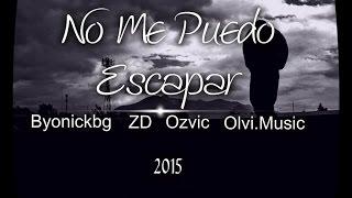 No Me Puedo Escapar - Olvi.Music ft Byonick, ZD, Ozvic.(Prod.Ery