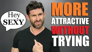 10 Ways To Be MORE Attractive WITHOUT Even Trying!