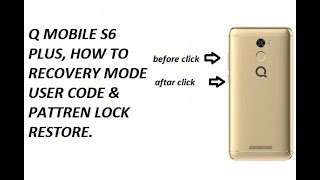 Q MOBILE S6 PLUS, HOW TO RECOVERY MODE USER CODE & PATTREN LOCK RESTORE