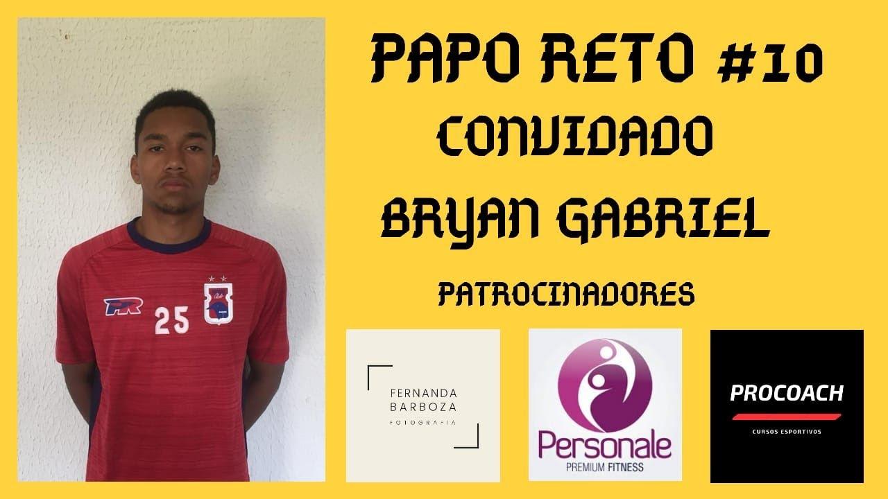 PAPO RETO #10 COM O CONVIDADO BRYAN GABRIEL