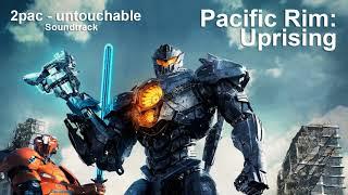 Pacific Rim Uprising Soundtrack (2pac - untouchable) Тихоокеанский рубеж 2