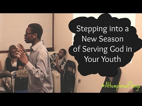 Stepping into a New Season of Serving God in Your Youth