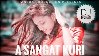 Download lagu New Santali DJ Remix Song 2019 || A Sangat Kuri Super -DJ MOHAN*Hansda Production