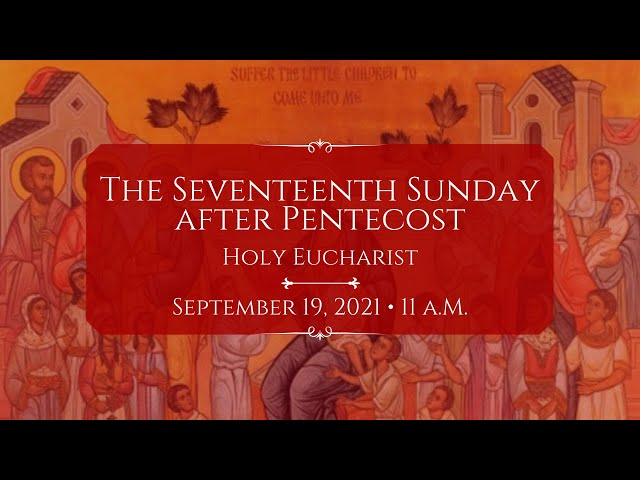 9/19/21: 11 a.m. | The 17th Sunday after Pentecost at Saint Paul's Episcopal Church, Chestnut Hill