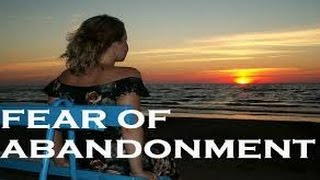 Abandoning Your Fears of Abandonment
