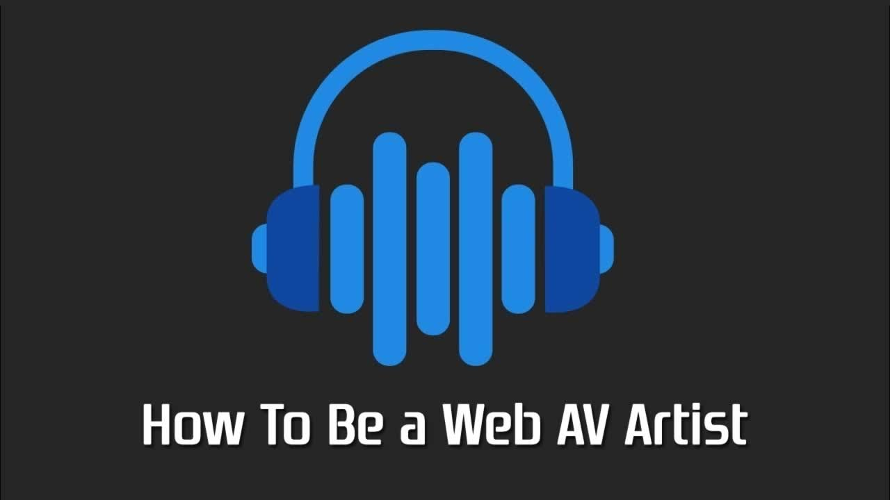 How To Be a Web AV Artist