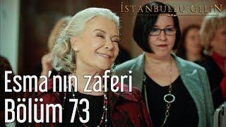 İstanbullu Gelin 73. Bölüm - Esma'nın Zaferi