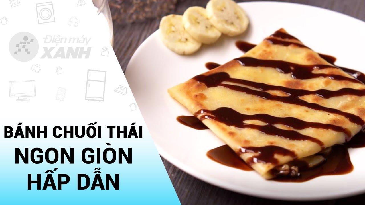Cách làm bánh chuối Thái Lan ngon mê ly tại nhà | Điện máy XANH