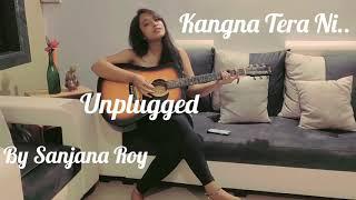 Kangana Tera Ni | Unplugged | Sanjana Roy | Female Version | Guitar Cover
