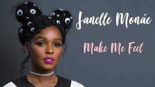 Janelle Monáe - Make Me Feel | Lyric