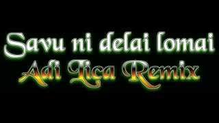 Savu ni delai lomai -  Adi Lica Remix