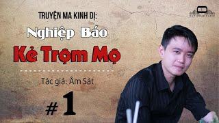 NGHIỆP BÁO KẺ TRỘM MỘ - Truyện ma kinh dị | Đất Đồng Radio