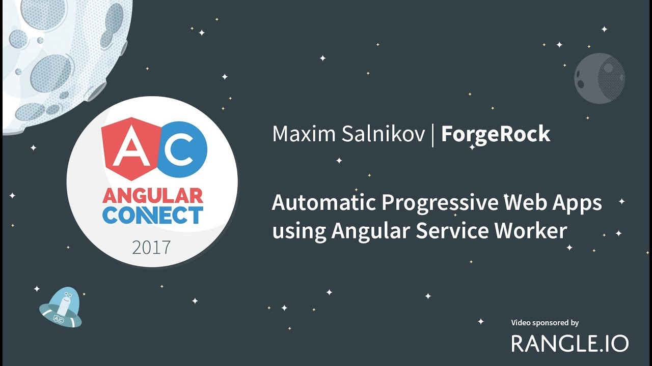 Automatic Progressive Web Apps using Angular Service Worker – Maxim  Salnikov – AngularConnect 2017