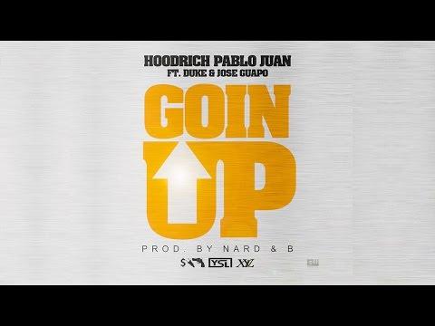 Hoodrich Pablo Juan - Goin Up Feat. Duke & Jose Guapo