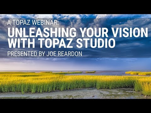 Unleashing your vision with Topaz Labs and Topaz Studio, presented by Joe Reardon