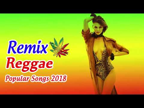 NEW REGGAE 2018 - Reggae Mix - Top 100 Reggae Songs Remix Popular Songs 2018