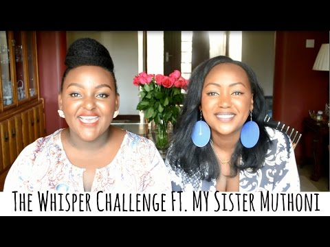 WHISPER CHALLENGE FT. MY SISTER MUTHONI