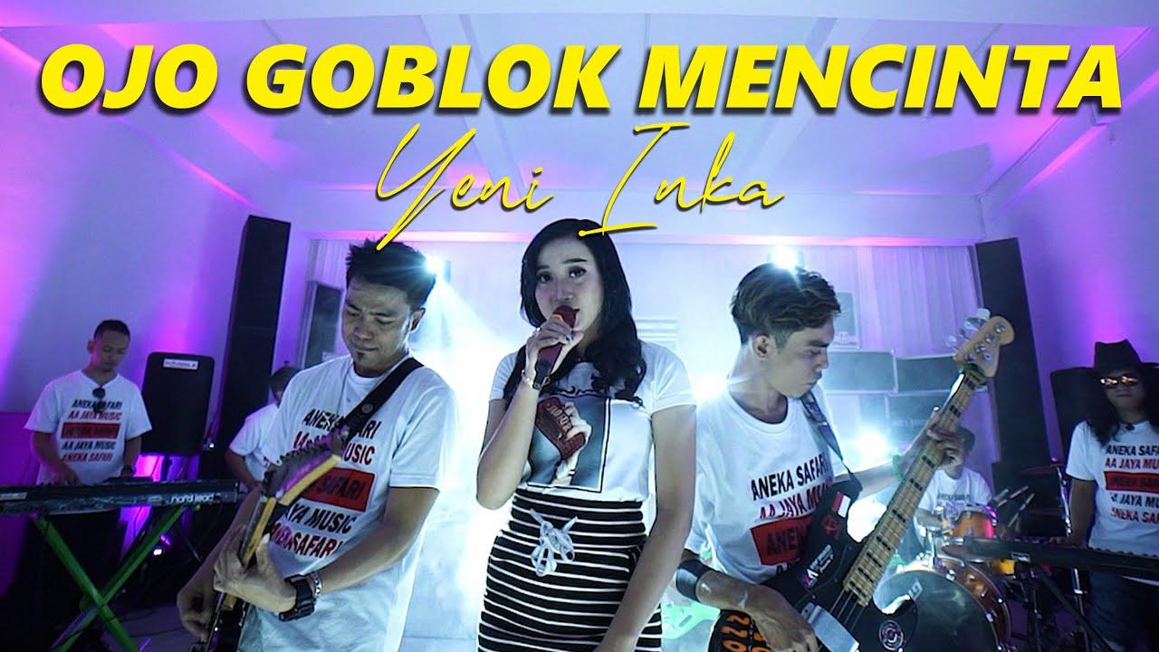 Yeni Inka - Ojo Goblok Mencinta (Official Music Video ANEKA SAFARI)