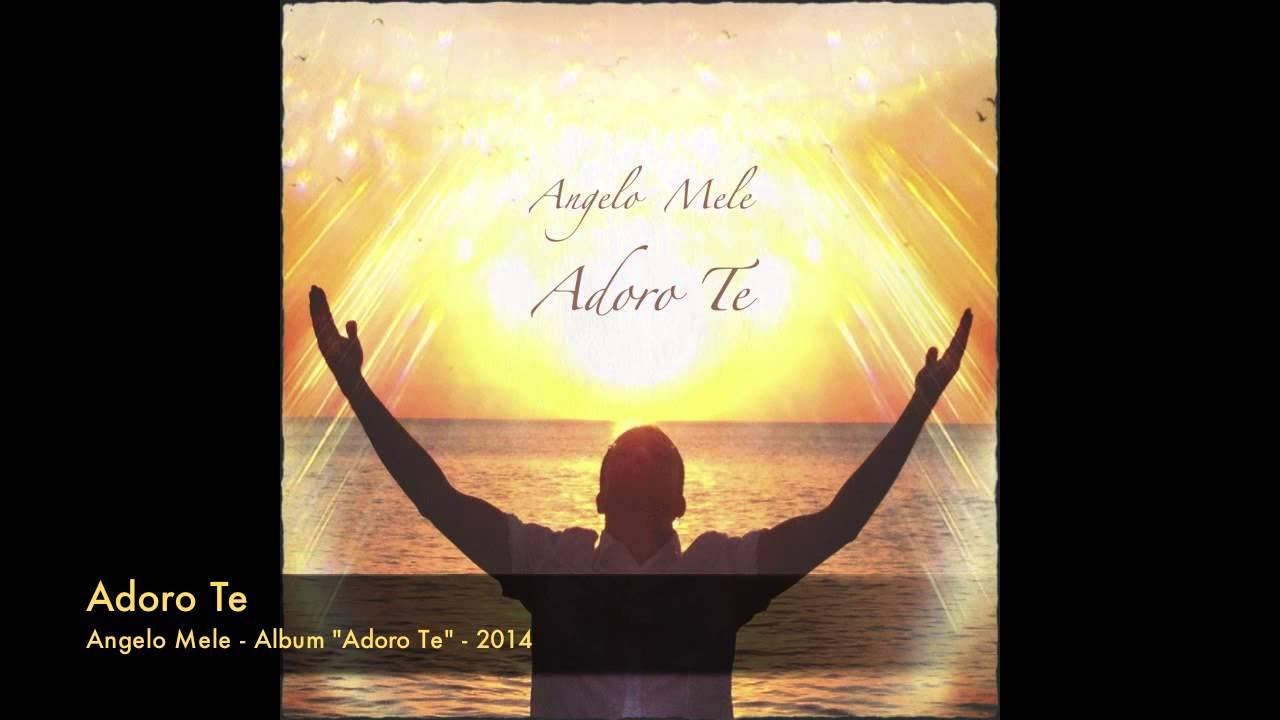 Angelo Mele Adoro Te Musica Cristiana Gratis Youtube