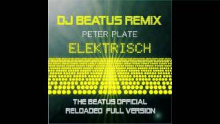PETER PLATE - ELEKTRISCH RELOADED BY DJ BEATUS - BEATUS RMX - FULL OFFICIAL VERSION