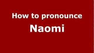 how to pronounce naomi pronouncenames com
