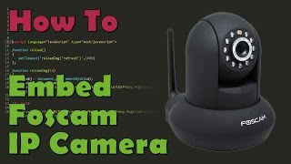 How To Embed Foscam FI9821W Video Feed Into Your Web Page