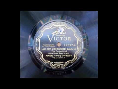 Havana Novelty Orchestra (Shilkret) - Lady, Play Your Mandolin