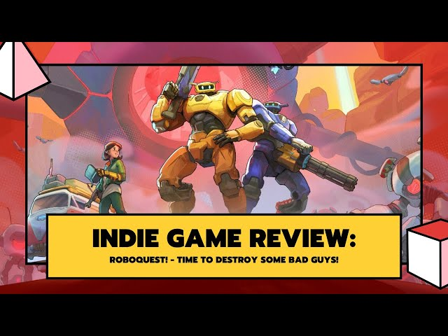 Indie Game Review: RoboQuest - TIME TO DESTROY SOME BAD GUYS!