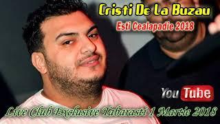 Cristi De La Buzau 2018 - Esti Cealapadie (Live Club Exclusive Tabarasti) 1 Martie 2018