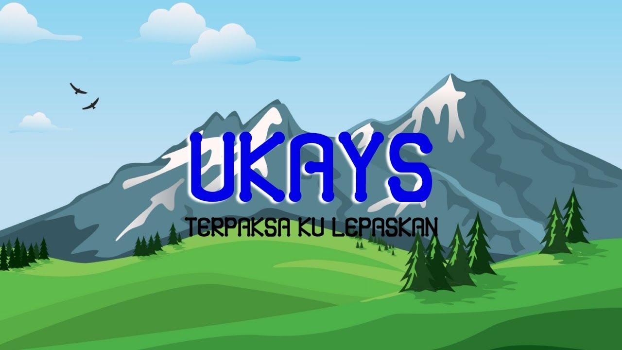 Download Ukays - Terpaksa Ku Lepaskan ( LIRIK )