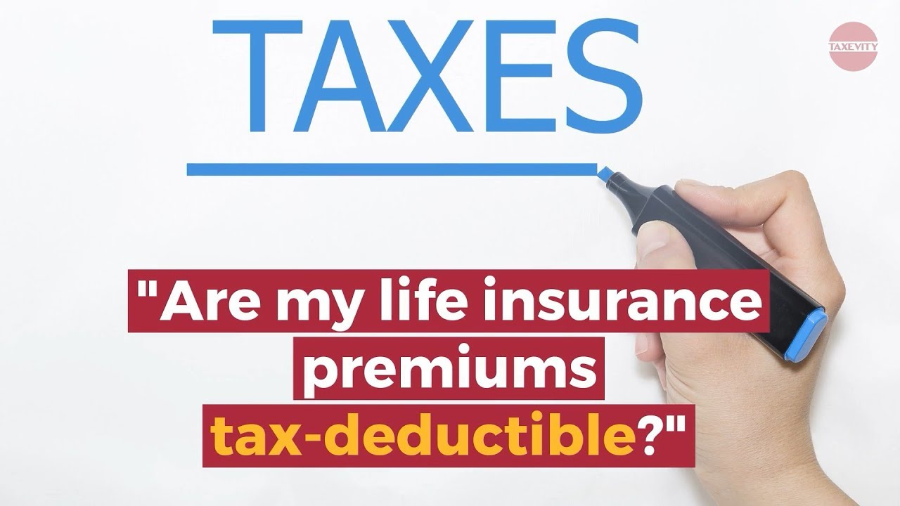 Is Life Insurance Tax Deductible / How To Get Income Tax ...