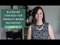 Blogging for Product-Based Businesses - Part 2