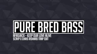Afrojack - Keep Our Love Alive (SCRVP X Chris Rishard Trap Edit)