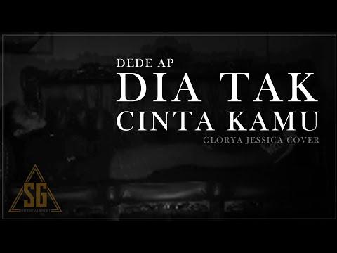 DIA TAK CINTA KAMU - DEDE AP ( glorya Jessica cover)