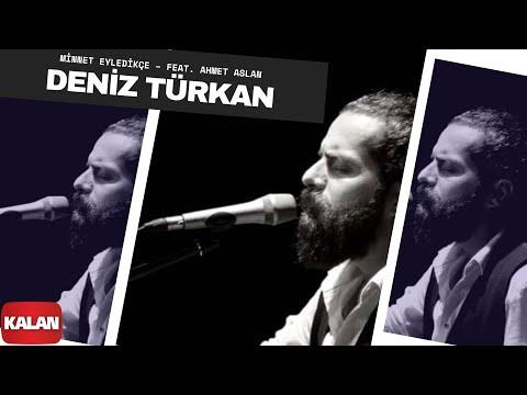 Deniz Türkan \u0026 Ahmet Aslan - Minnet Eyledikçe [ Üryan © 2018 Kalan Müzik ]