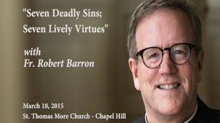 """Seven Deadly Sins; Seven Lively Virtues"" with Fr. Robert Barron"