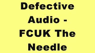 Defective Audio - FCUK The Needle