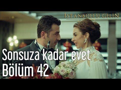 İstanbullu gelin 42. Bölüm - Sonsuza Kadar Evet
