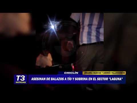ASESINAN A BALAZOS A TIO Y SOBRINA EN EL SECTOR LAGUNA EN CHICLIN
