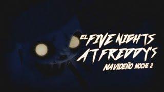 EL FIVE NIGHTS AT FREDDY'S NAVIDEÑO NOCHE 2