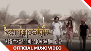 Video Kerispatih - Menyerah di Hadapan Cinta - Official Music Video - NAGASWARA download MP3, 3GP, MP4, WEBM, AVI, FLV Desember 2017