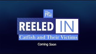 Reeled In: Catfish and Their Victims – Coming Soon From Dr. Phil