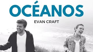 Repeat youtube video Evan Craft y Carley Redpath - OCÉANOS (Oceans - HILLSONG UNITED) - Videoclip - Música Cristiana